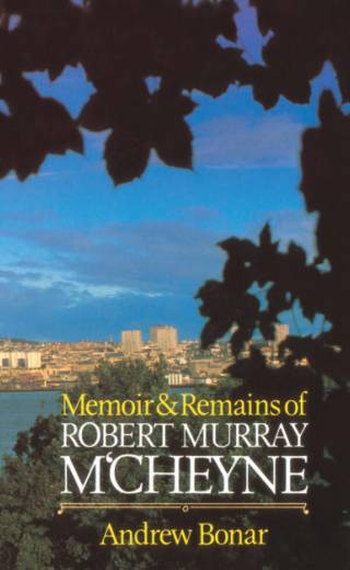 Memoir & Remains of Robert Murray M'Cheyne – Bonar