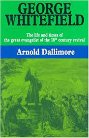 George Whitefield volume 1- Dallimore